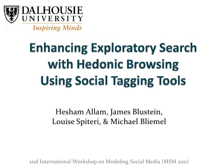 Enhancing Exploratory Search with Hedonic BrowsingUsing Social Tagging Tools<br />Hesham Allam, James Blustein,<br />Louis...