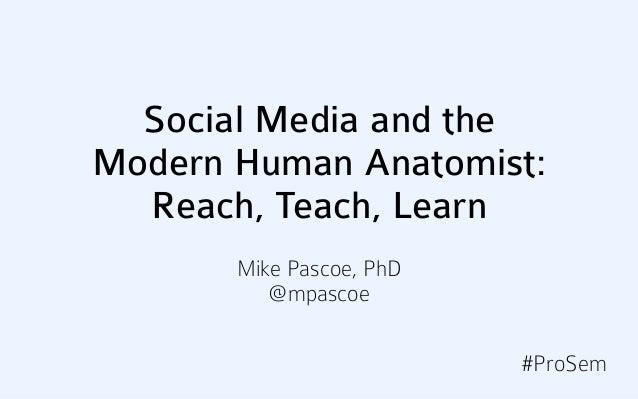 Social Media for the Modern Human Anatomist: Reach, Teach, Learn