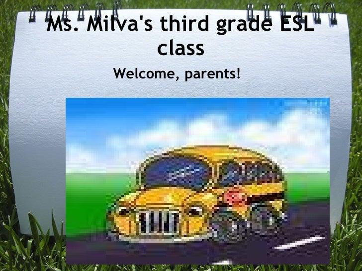Ms. Milva's third grade ESL class Welcome, parents!