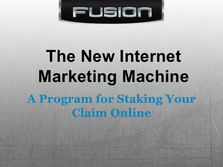 The New Internet Marketing Machine A Program for Staking Your Claim Online