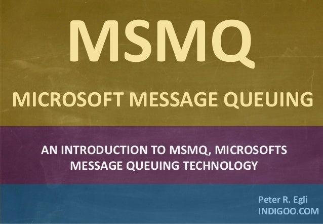 © Peter R. Egli 2015 1/23 Rev. 1.80 MSMQ – Microsoft Message Queuing indigoo.com Peter R. Egli INDIGOO.COM MSMQ MICROSOFT ...