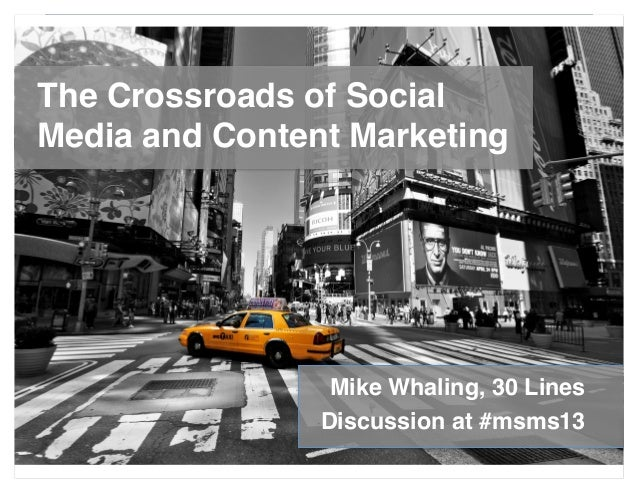 The Crossroads of SocialMedia and Content Marketing                 Mike Whaling, 30 Lines                Discussion at #m...