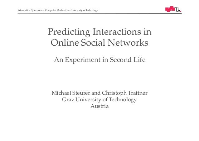 Predicting Interactions In Online Social Networks: An Experiment in Second Life; MSM Workshop; Hypertext 2013, Paris