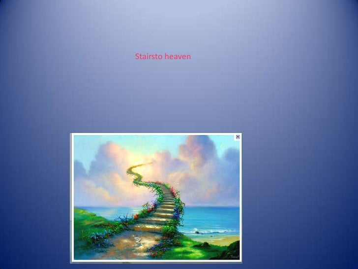 Stairsto heaven <br />