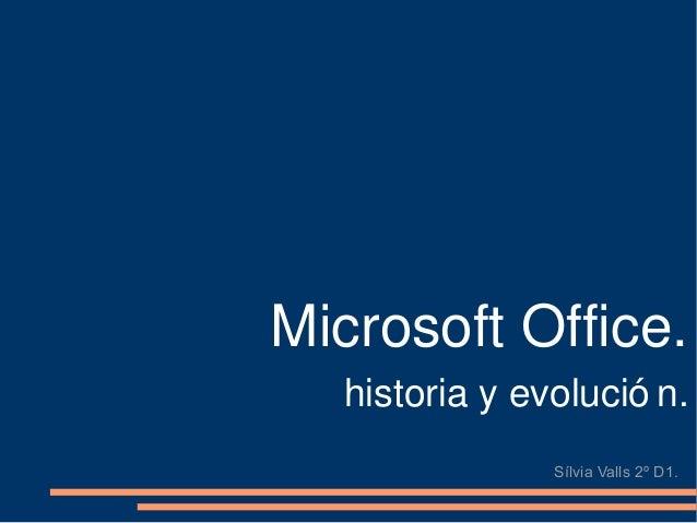 Microsoft Office. historia y evolució n. Sílvia Valls 2º D1.