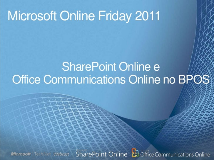 Microsoft Online Friday 2011<br />SharePoint Online e <br />Office Communications Online no BPOS <br />