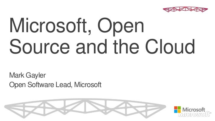 Microsoft, OpenSource and the CloudMark GaylerOpen Software Lead, Microsoft