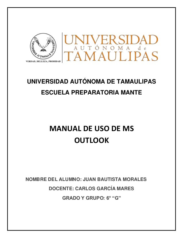 UNIVERSIDAD AUTÓNOMA DE TAMAULIPAS ESCUELA PREPARATORIA MANTE NOMBRE DEL ALUMNO: JUAN BAUTISTA MORALES DOCENTE: CARLOS GAR...