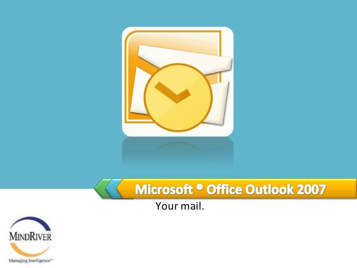 Microsoft ® Office Outlook 2007<br />Your mail.<br />