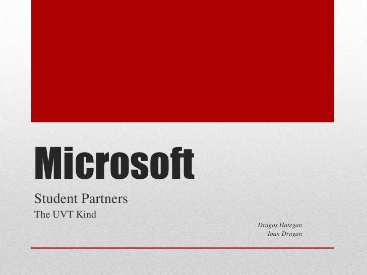 Microsoft <br />Student Partners <br />The UVT Kind<br />DragosHategan<br />IoanDragan<br />