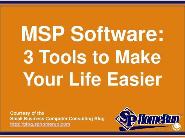 SPHomeRun.com      MSP Software:       3 Tools to Make       Your Life Easier  Courtesy of the  Small Business Computer Co...
