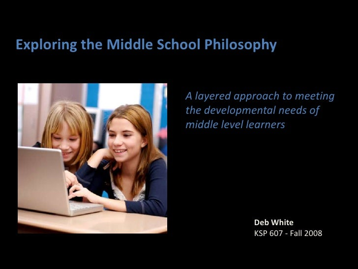 Exploring the Middle School Philosophy: A layered approach to meeting the developmental needs of middle level learners (persuasive presentation)