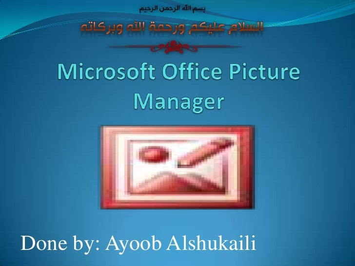 Microsoft Office Picture Manager<br />Done by: AyoobAlshukaili<br />