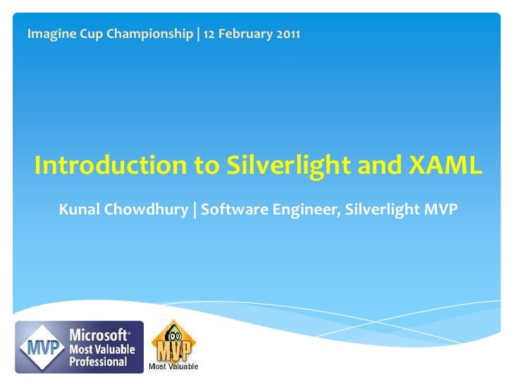 Imagine Cup Championship | 12 February 2011<br />Introduction to Silverlight and XAML<br />Kunal Chowdhury | Software Engi...