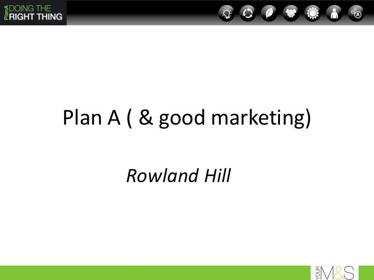 Plan A ( & good marketing)      Rowland Hill