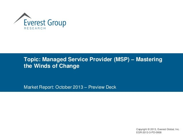 Topic: Managed Service Provider (MSP) – Mastering the Winds of Change  Market Report: October 2013 – Preview Deck  Copyrig...