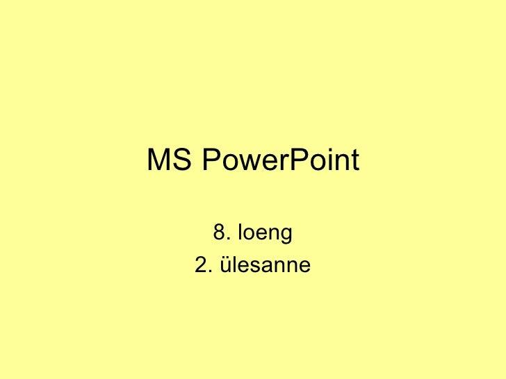 MS PowerPoint 8. loeng 2. ülesanne