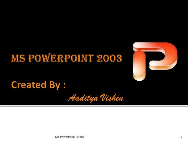 MS PowerPoint Tutorial   1