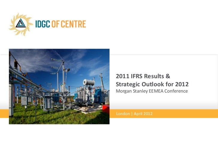 2011 IFRS Results &Strategic Outlook for 2012Morgan Stanley EEMEA ConferenceLondon | April 2012