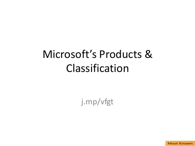Microsoft's Products & Classification j.mp/vfgt