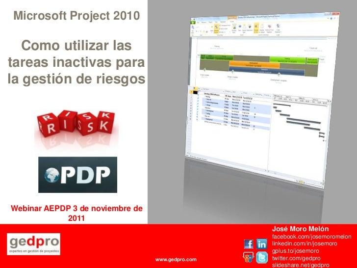 Microsoft Project 2010   Como utilizar lastareas inactivas parala gestión de riesgosWebinar AEPDP 3 de noviembre de       ...