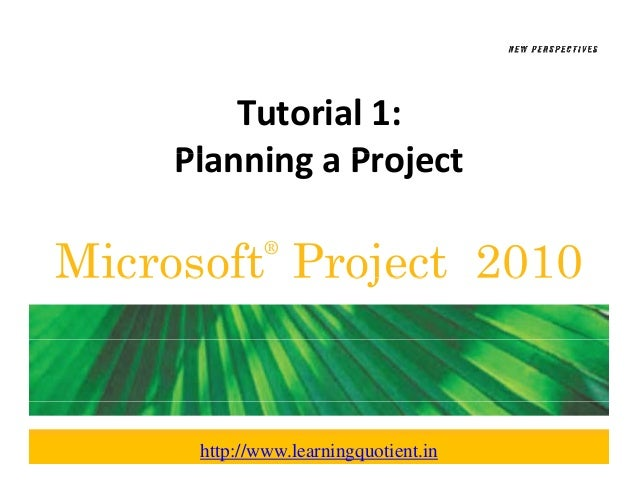 Tutorial 1:    Planning a Project    Planning a ProjectMicrosoft Project 2010              ®      http://www.learningquoti...