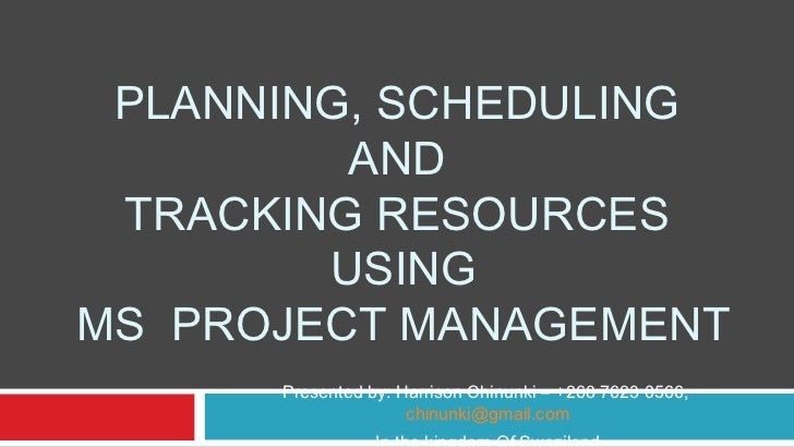 PLANNING, SCHEDULING         AND TRACKING RESOURCES        USINGMS PROJECT MANAGEMENT      Presented by: Harrison Chinunki...
