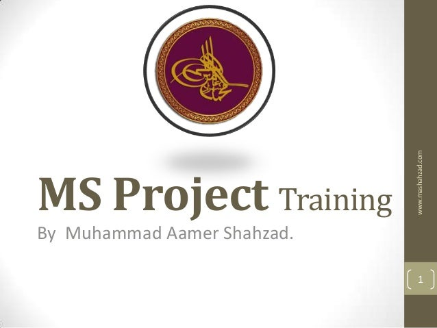 www.mashahzad.comMS Project TrainingBy Muhammad Aamer Shahzad.                                 1