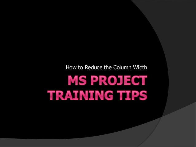 MS Project Training Tips – How to Reduce the Column Width