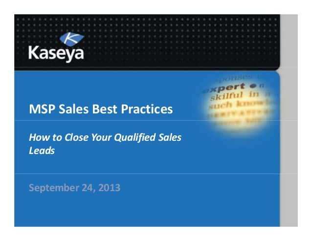 MSP Sales Best Practices How to Close Your Qualified Sales Leads September 24, 2013
