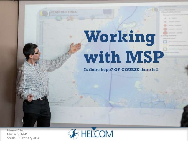 Manuel Frias Master on MSP Seville 3-6 February 2014 Working with MSPIs there hope? OF COURSE there is!!