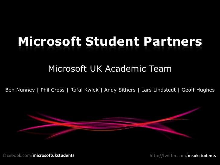 Microsoft Student Partners<br />Microsoft UK Academic Team<br />Ben Nunney | Phil Cross | Rafal Kwiek | Andy Sithers | Lar...