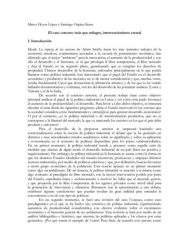 Mateo Hoyos López y Santiago Ospina Sierra El caso coreano: más que milagro, intervencionismo estatal I. Introducción Desd...