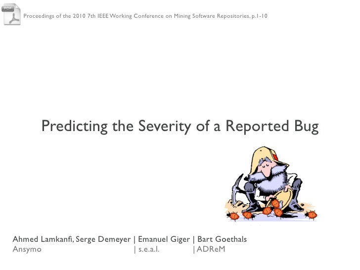 Proceedings of the 2010 7th IEEE Working Conference on Mining Software Repositories, p.1-10        Predicting the Severity...