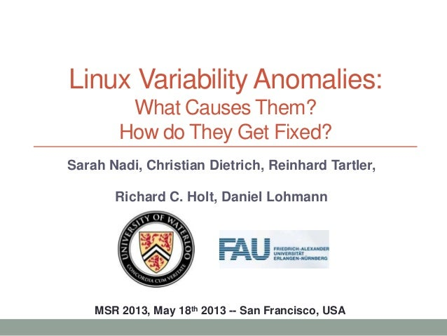 Linux Variability Anomalies:What Causes Them?How do They Get Fixed?MSR 2013, May 18th 2013 -- San Francisco, USASarah Nadi...