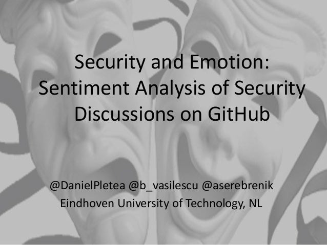 Security and Emotion: Sentiment Analysis of Security Discussions on GitHub @DanielPletea @b_vasilescu @aserebrenik Eindhov...