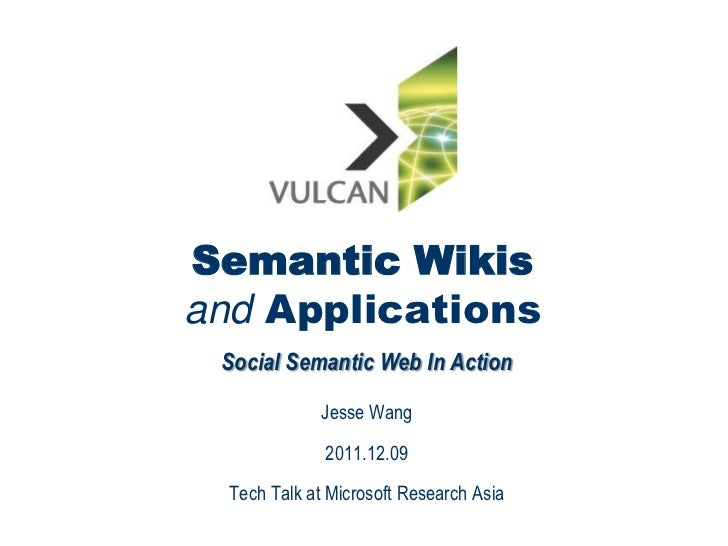 Semantic Wikisand Applications Social Semantic Web In Action              Jesse Wang              2011.12.09  Tech Talk at...