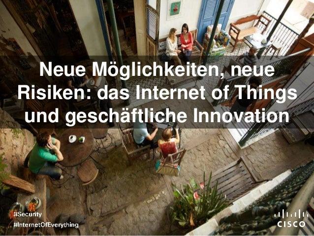 Neue Möglichkeiten, neue Risiken: das Internet of Things und geschäftliche Innovation