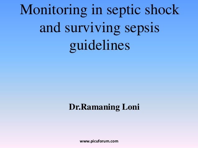 Monitoring in septic shock and surviving sepsis guidelines Dr.Ramaning Loni www.picuforum.com