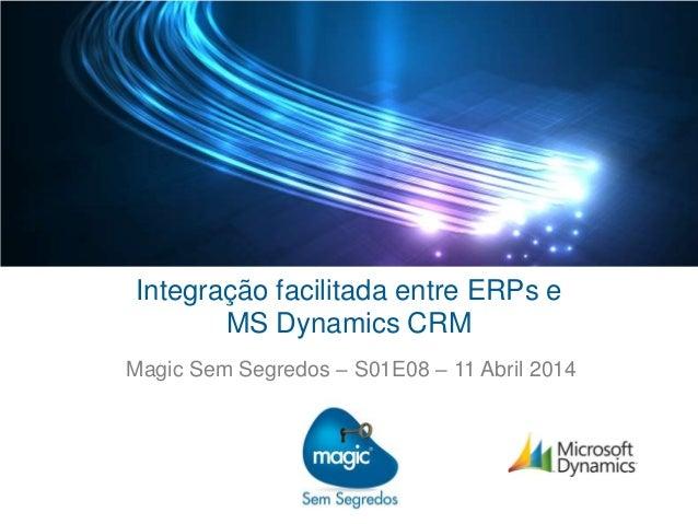 Integração facilitada entre ERPs e MS Dynamics CRM Magic Sem Segredos – S01E08 – 11 Abril 2014