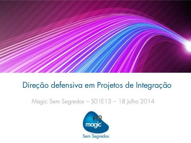 Direção defensiva em Projetos de Integração Magic Sem Segredos – S01E13 – 18 Julho 2014