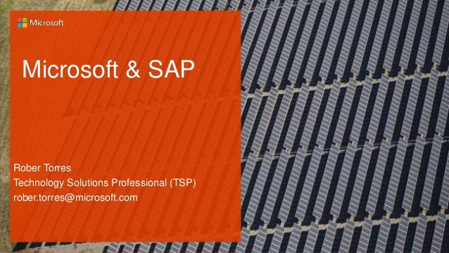 Microsoft & SAP Rober Torres Technology Solutions Professional (TSP) rober.torres@microsoft.com