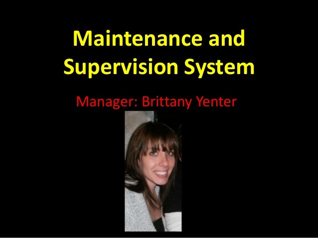 Maintenance and Supervision System Manager: Brittany Yenter