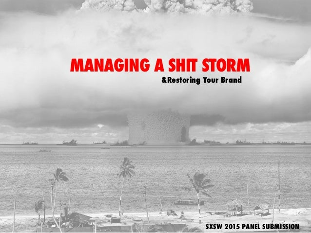 MANAGING A SHIT STORM &Restoring Your Brand SXSW 2015 PANEL SUBMISSION