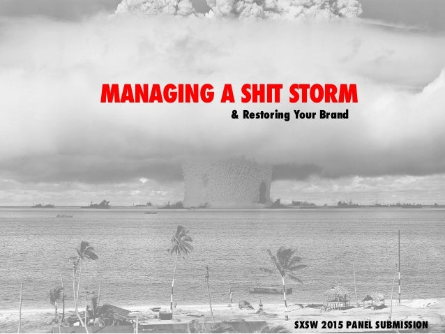 MANAGING A SHIT STORM & Restoring Your Brand SXSW 2015 PANEL SUBMISSION