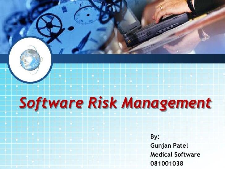 Software Risk Management                  By:                 Gunjan Patel                 Medical Software               ...