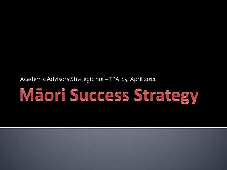 Māori Success Strategy<br />Academic Advisors Strategic hui – TPA  14  April 2011<br />