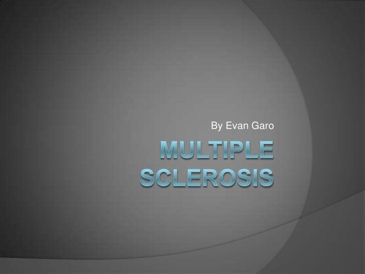 Multiple Sclerosis<br />By Evan Garo<br />