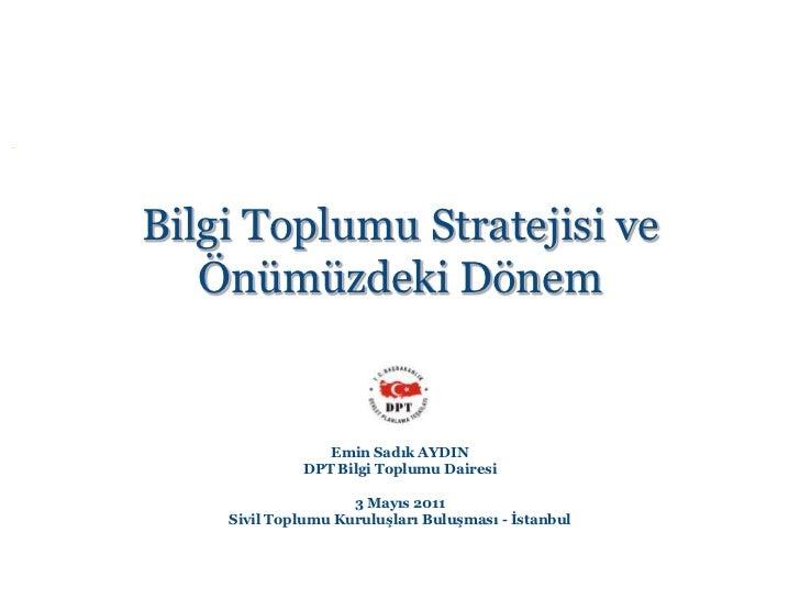 Bilgi Toplumu Stratejisi ve   Önümüzdeki Dönem                Emin Sadık AYDIN             DPT Bilgi Toplumu Dairesi      ...