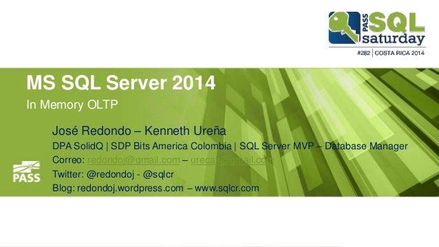 MS SQL Server 2014 In Memory OLTP José Redondo – Kenneth Ureña DPA SolidQ | SDP Bits America Colombia | SQL Server MVP – D...